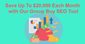 Save Up To $20,000 Each Month with Our Group Buy SEO Tool